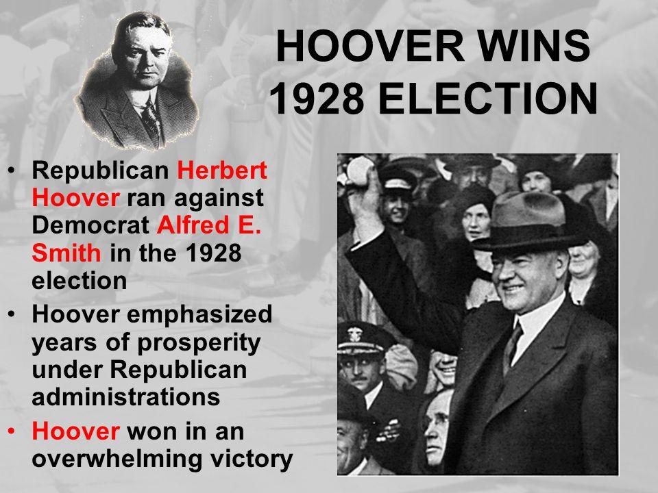 HOOVER WINS 1928 ELECTION Republican Herbert Hoover ran against Democrat Alfred E.