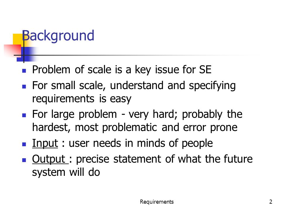 Requirements13 Requirements Process Sequence of steps that need to be performed to convert user needs into SRS Process has to elicit needs and requirements and clearly specifies it Basic activities problem or requirement analysis requirement specification validation Analysis involves elicitation and is the hardest