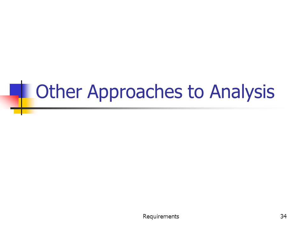 Requirements34 Other Approaches to Analysis