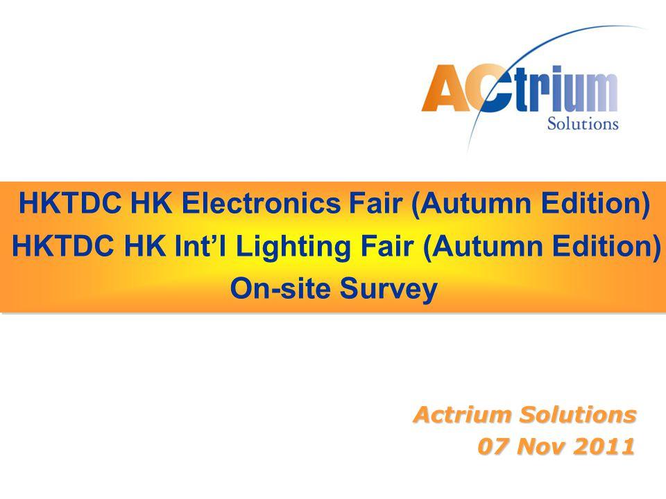 HKTDC HK Electronics Fair (Autumn Edition) HKTDC HK Int'l Lighting Fair (Autumn Edition) On-site Survey HKTDC HK Electronics Fair (Autumn Edition) HKTDC HK Int'l Lighting Fair (Autumn Edition) On-site Survey Actrium Solutions 07 Nov 2011