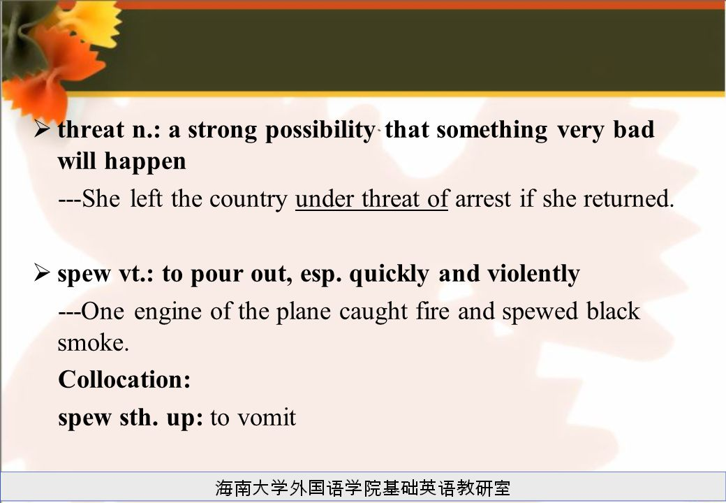  threat n.: a strong possibility that something very bad will happen ---She left the country under threat of arrest if she returned.