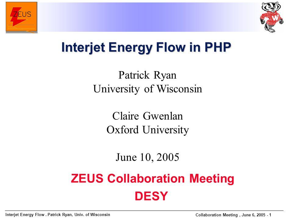 Interjet Energy Flow. Patrick Ryan, Univ. of Wisconsin Collaboration Meeting, June 6, 2005 - 1 Patrick Ryan University of Wisconsin Claire Gwenlan Oxf
