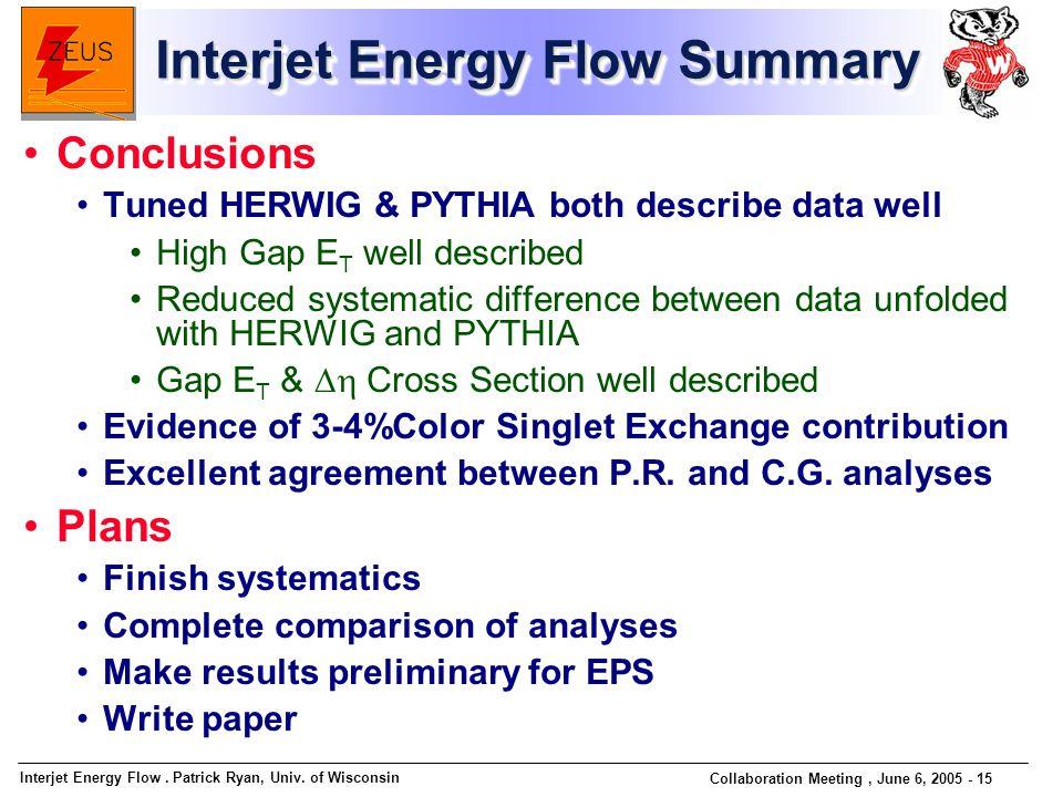 Interjet Energy Flow. Patrick Ryan, Univ. of Wisconsin Collaboration Meeting, June 6, 2005 - 15 Interjet Energy Flow Summary Conclusions Tuned HERWIG