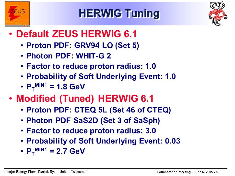 Interjet Energy Flow. Patrick Ryan, Univ. of Wisconsin Collaboration Meeting, June 6, 2005 - 8 HERWIG Tuning Default ZEUS HERWIG 6.1 Proton PDF: GRV94
