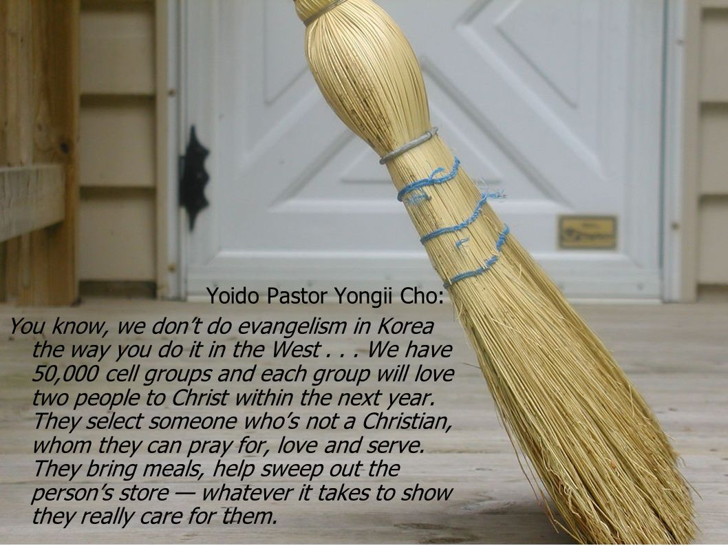 Yoido Pastor Yongii Cho: You know, we don't do evangelism in Korea the way you do it in the West...