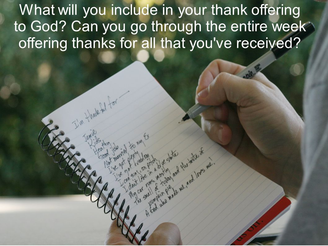 What will you include in your thank offering to God.