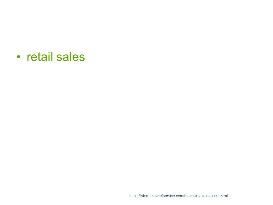 retail sales https://store.theartofservice.com/the-retail-sales-toolkit.html