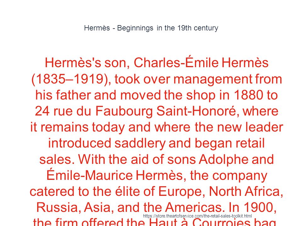 Hermès - Beginnings in the 19th century 1 Hermès's son, Charles-Émile Hermès (1835–1919), took over management from his father and moved the shop in 1