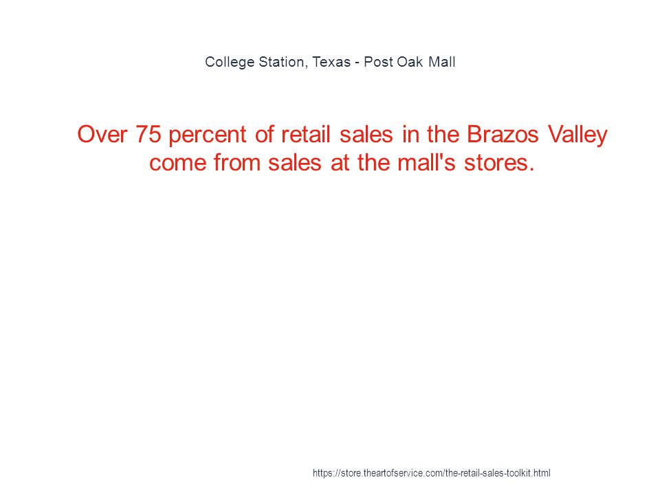 College Station, Texas - Post Oak Mall 1 Over 75 percent of retail sales in the Brazos Valley come from sales at the mall s stores.