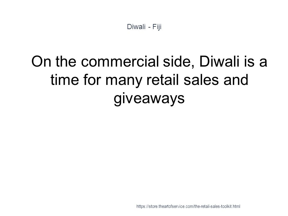 Diwali - Fiji 1 On the commercial side, Diwali is a time for many retail sales and giveaways https://store.theartofservice.com/the-retail-sales-toolki