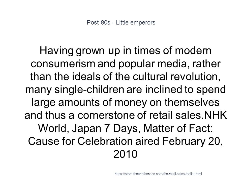 Post-80s - Little emperors 1 Having grown up in times of modern consumerism and popular media, rather than the ideals of the cultural revolution, many