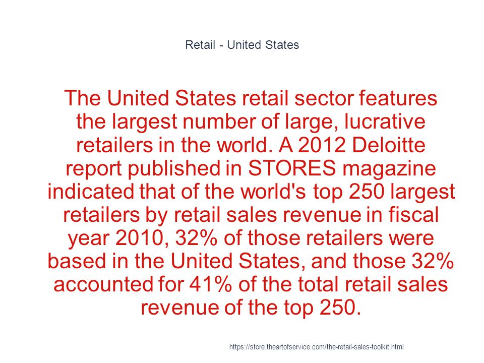 Retail - United States 1 The United States retail sector features the largest number of large, lucrative retailers in the world. A 2012 Deloitte repor