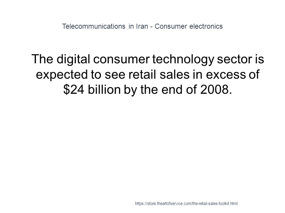Telecommunications in Iran - Consumer electronics 1 The digital consumer technology sector is expected to see retail sales in excess of $24 billion by