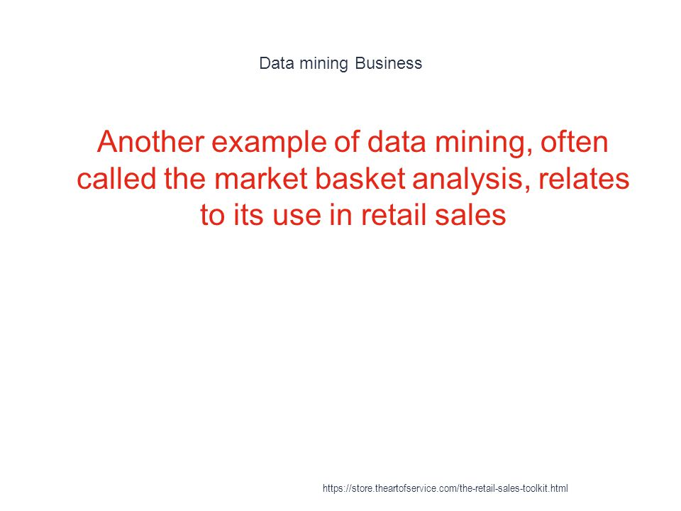 Data mining Business 1 Another example of data mining, often called the market basket analysis, relates to its use in retail sales https://store.thear