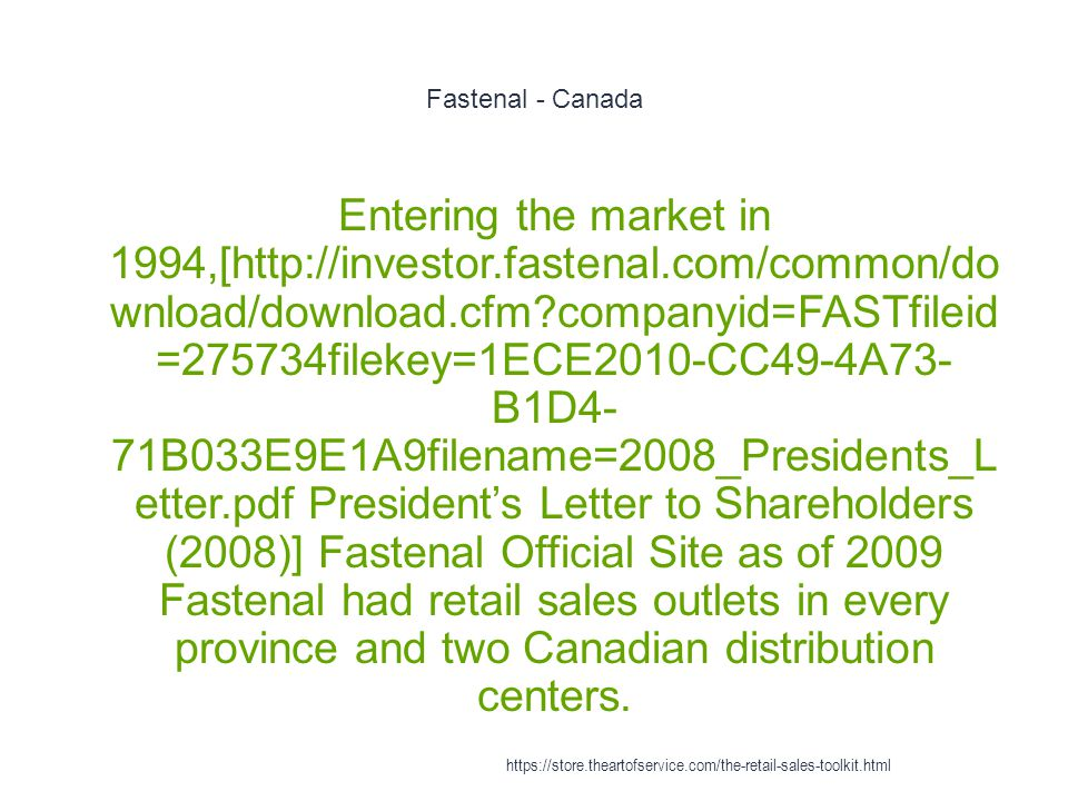 Fastenal - Canada 1 Entering the market in 1994,[http://investor.fastenal.com/common/do wnload/download.cfm?companyid=FASTfileid =275734filekey=1ECE20