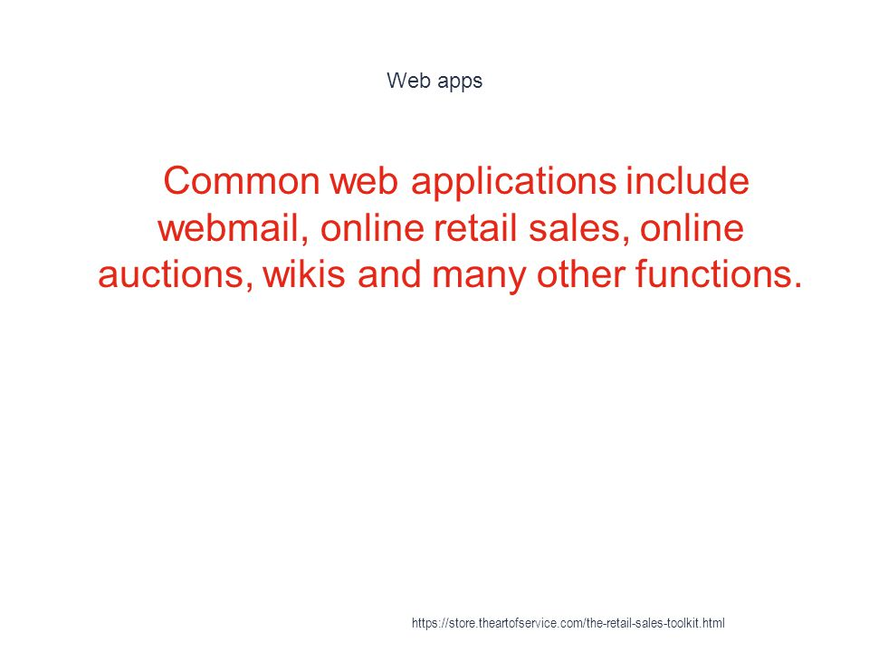 Web apps 1 Common web applications include webmail, online retail sales, online auctions, wikis and many other functions. https://store.theartofservic