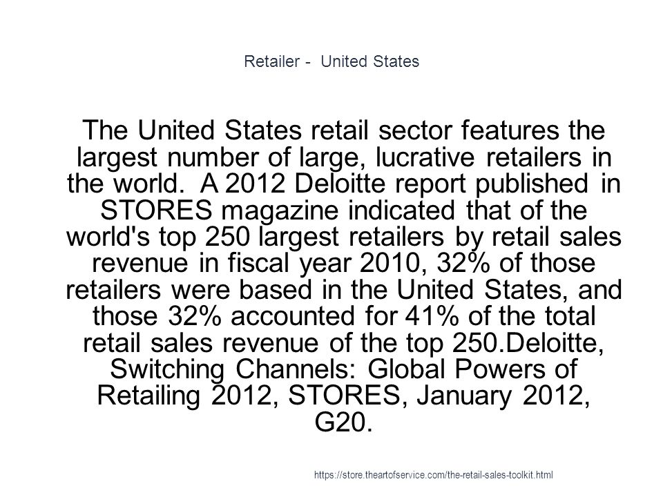 Retailer - United States 1 The United States retail sector features the largest number of large, lucrative retailers in the world.
