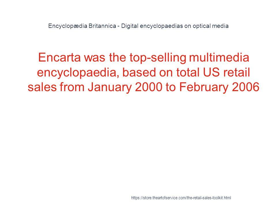 Encyclopædia Britannica - Digital encyclopaedias on optical media 1 Encarta was the top-selling multimedia encyclopaedia, based on total US retail sal