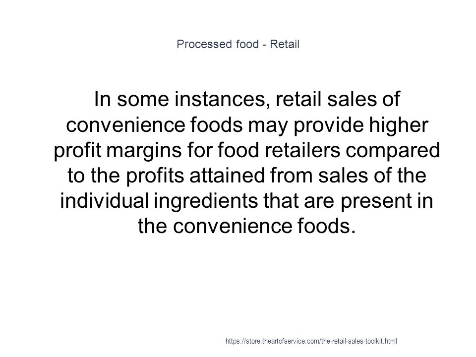 Processed food - Retail 1 In some instances, retail sales of convenience foods may provide higher profit margins for food retailers compared to the pr