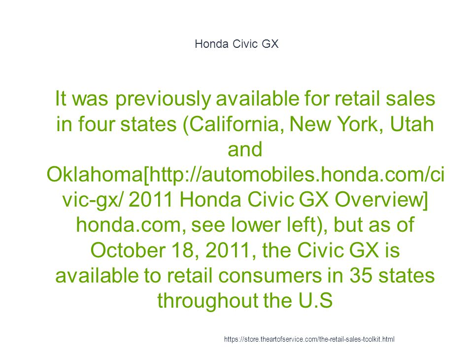 Honda Civic GX 1 It was previously available for retail sales in four states (California, New York, Utah and Oklahoma[http://automobiles.honda.com/ci