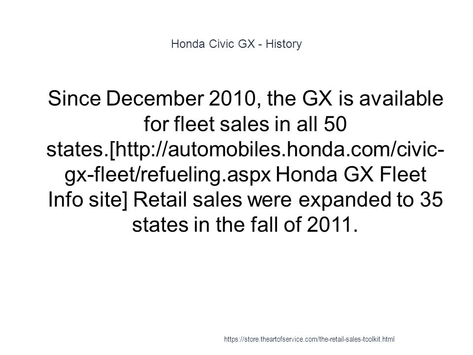 Honda Civic GX - History 1 Since December 2010, the GX is available for fleet sales in all 50 states.[http://automobiles.honda.com/civic- gx-fleet/refueling.aspx Honda GX Fleet Info site] Retail sales were expanded to 35 states in the fall of 2011.
