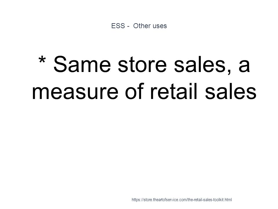 ESS - Other uses 1 * Same store sales, a measure of retail sales https://store.theartofservice.com/the-retail-sales-toolkit.html