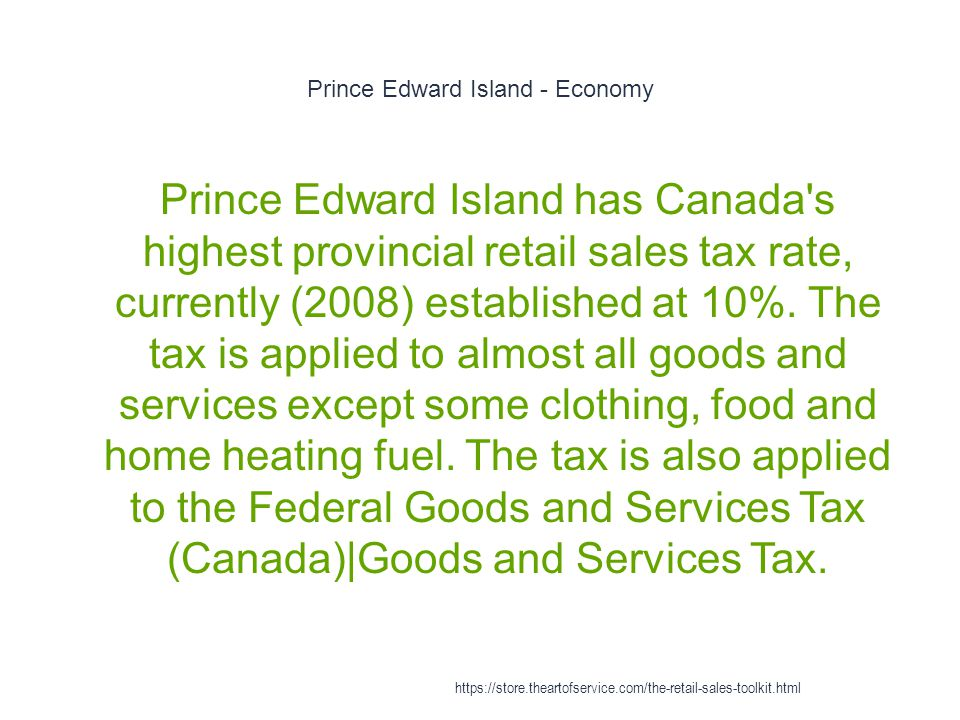 Prince Edward Island - Economy 1 Prince Edward Island has Canada s highest provincial retail sales tax rate, currently (2008) established at 10%.