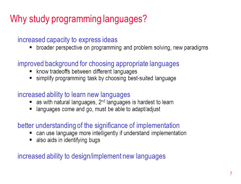 7 Why study programming languages.
