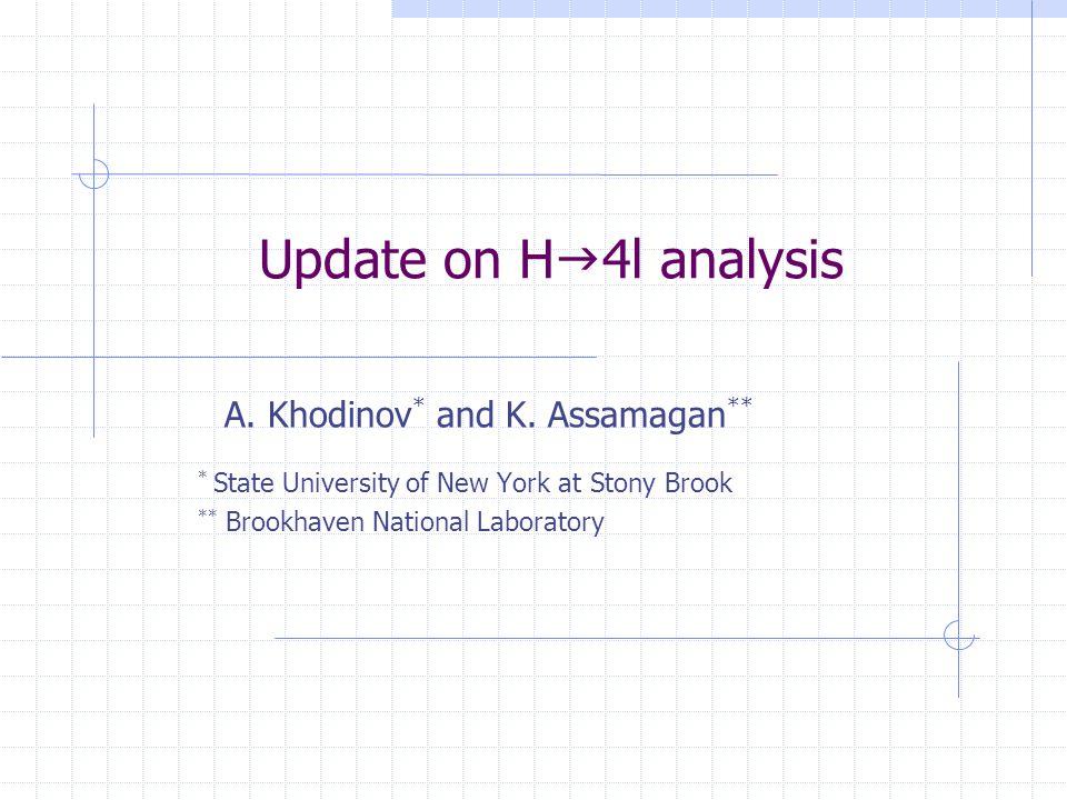 Update on H  4l analysis A. Khodinov * and K.