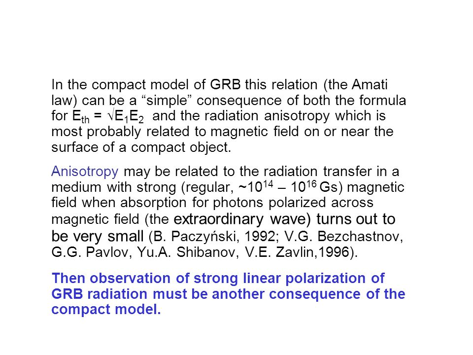 In the compact model of GRB this relation (the Amati law) can be a simple consequence of both the formula for E th = √E 1 E 2 and the radiation anisotropy which is most probably related to magnetic field on or near the surface of a compact object.