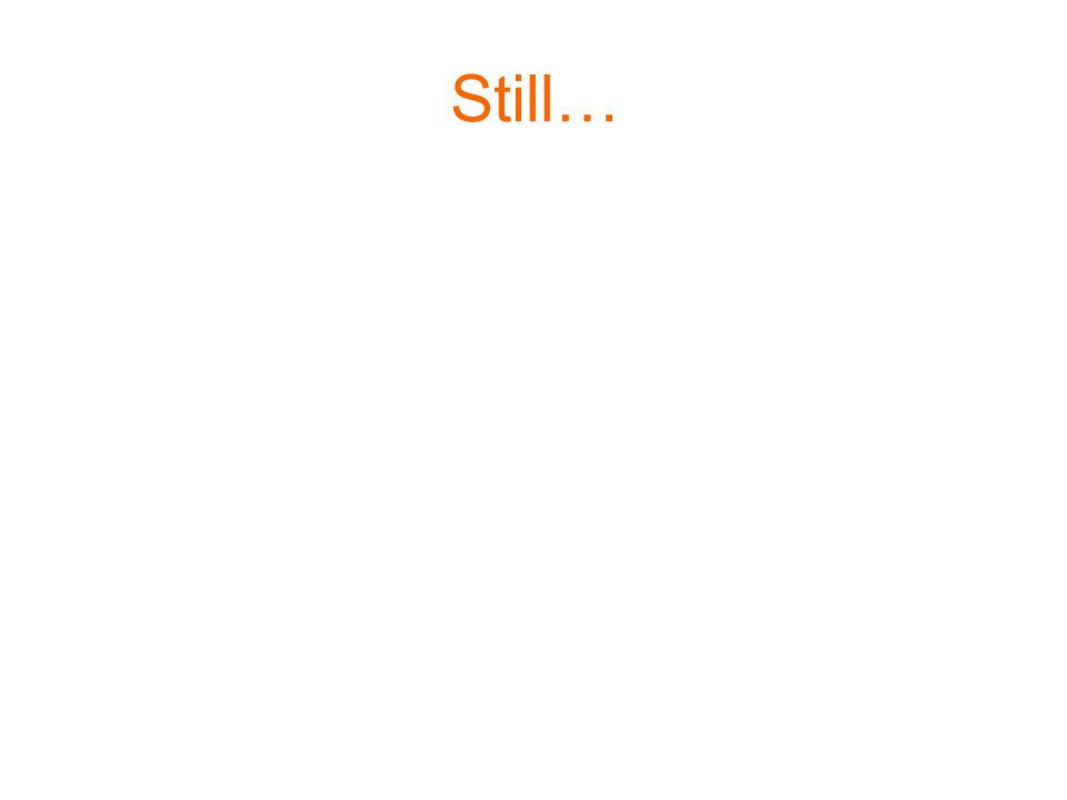Still…