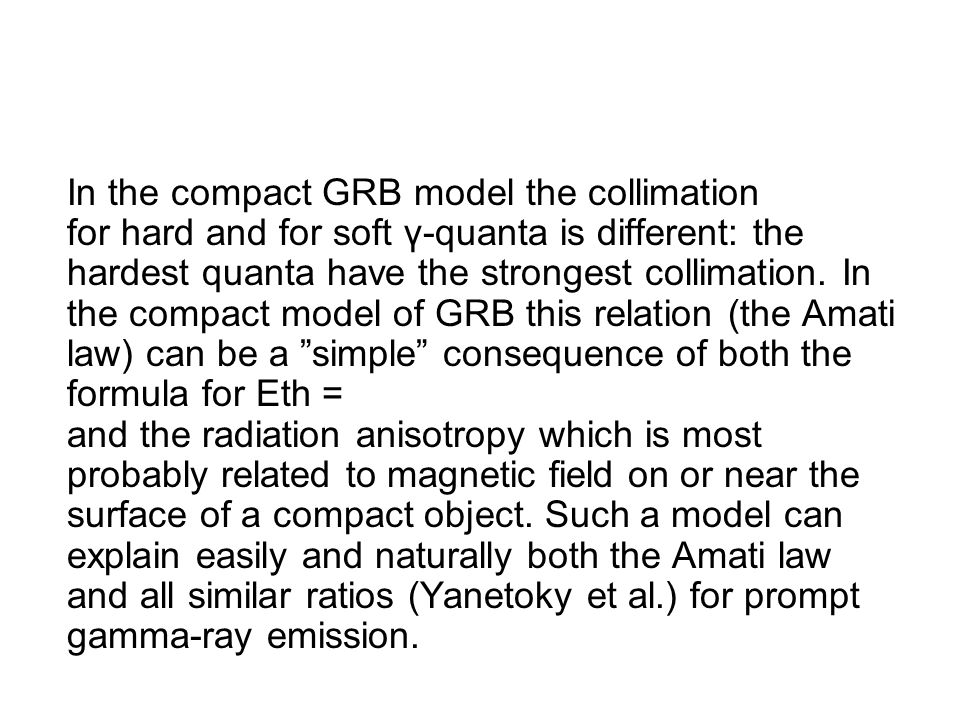 In the compact GRB model the collimation for hard and for soft γ-quanta is different: the hardest quanta have the strongest collimation.