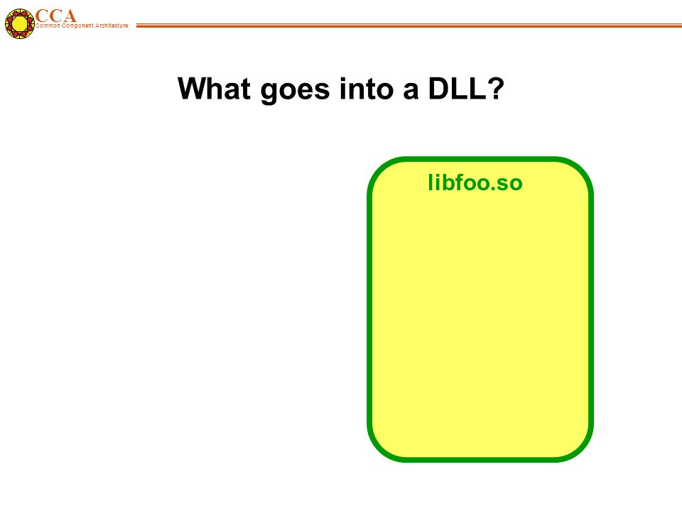 CCA Common Component Architecture What goes into a DLL libfoo.so