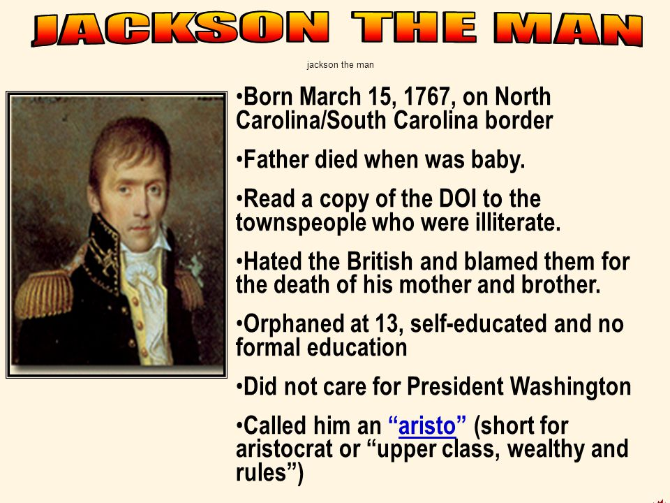 jackson the man Born March 15, 1767, on North Carolina/South Carolina border Father died when was baby.