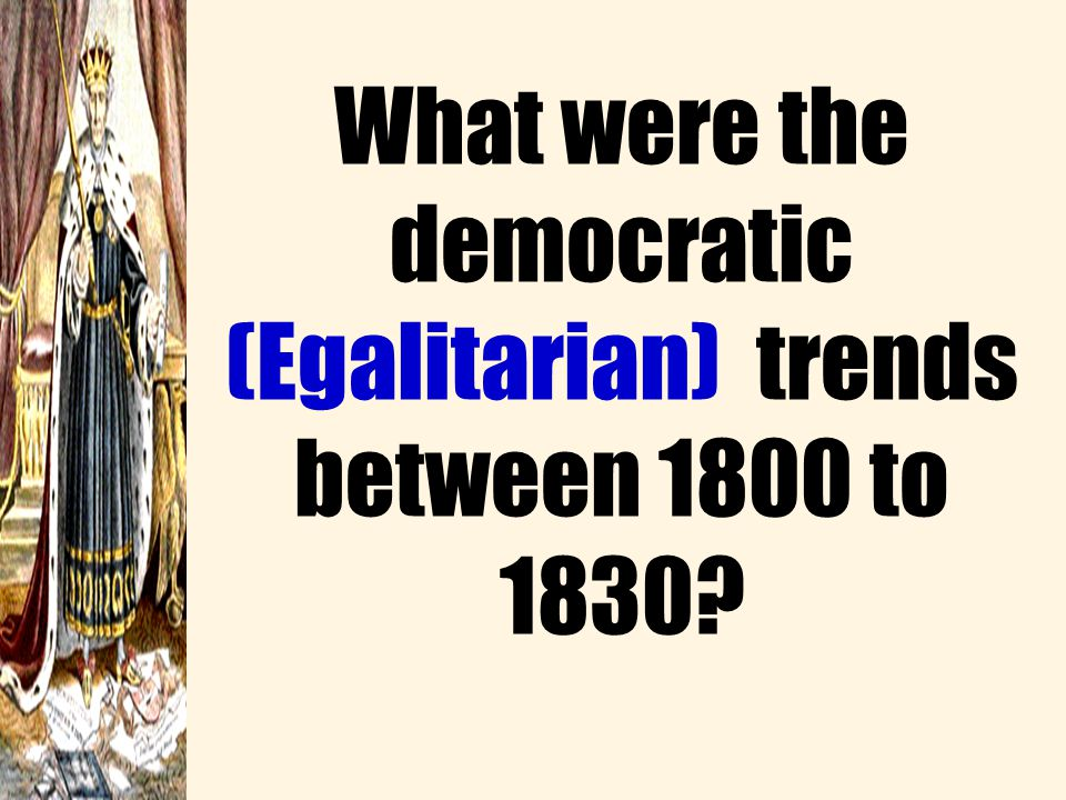 What were the democratic (Egalitarian) trends between 1800 to 1830