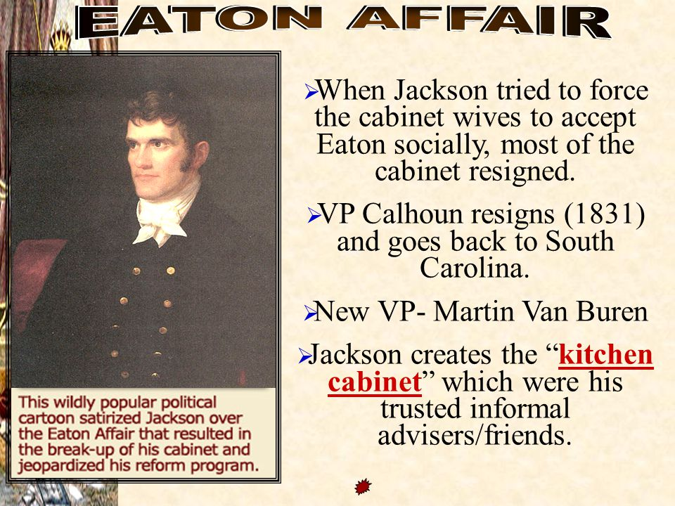  When Jackson tried to force the cabinet wives to accept Eaton socially, most of the cabinet resigned.