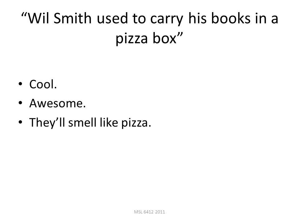 MSL 6412 2011 Wil Smith used to carry his books in a pizza box Cool.
