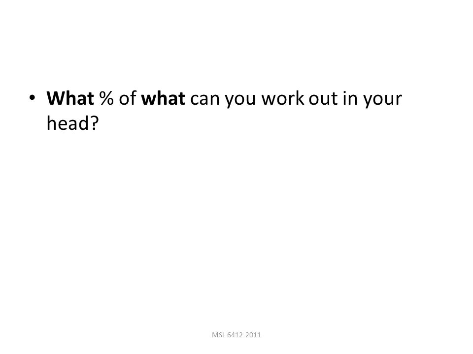 What % of what can you work out in your head MSL 6412 2011