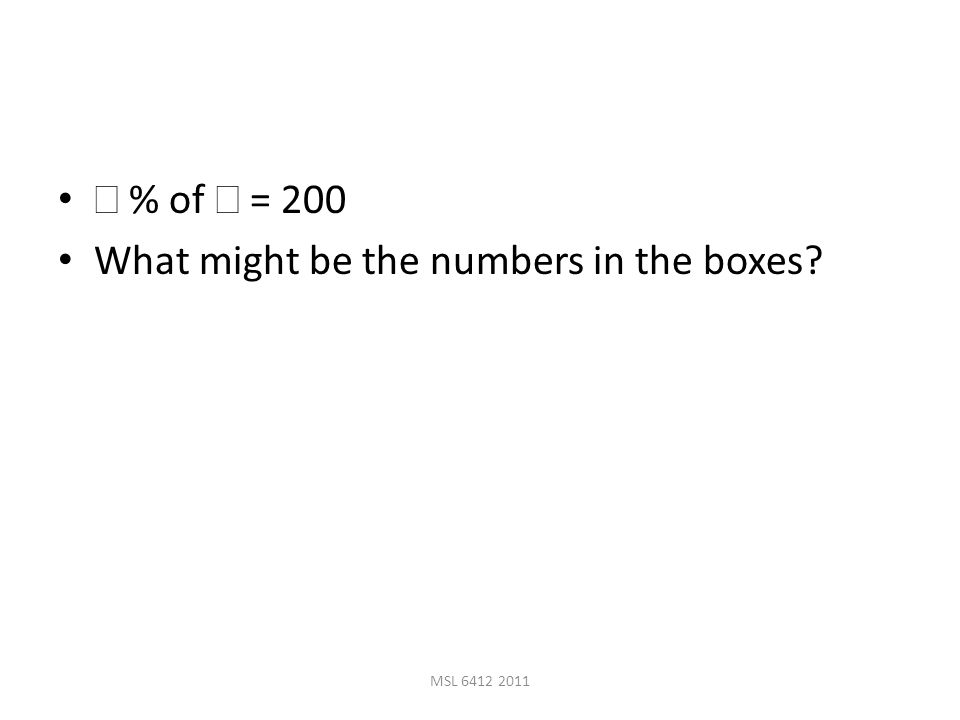  % of  = 200 What might be the numbers in the boxes MSL 6412 2011