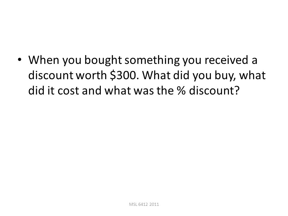 When you bought something you received a discount worth $300.