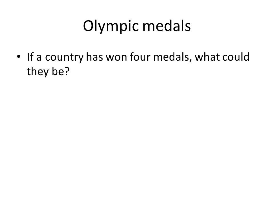 Olympic medals If a country has won four medals, what could they be