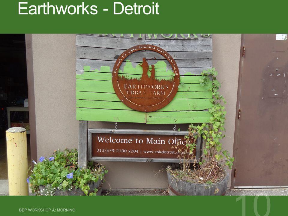 Earthworks - Detroit BEP WORKSHOP A: MORNING 10