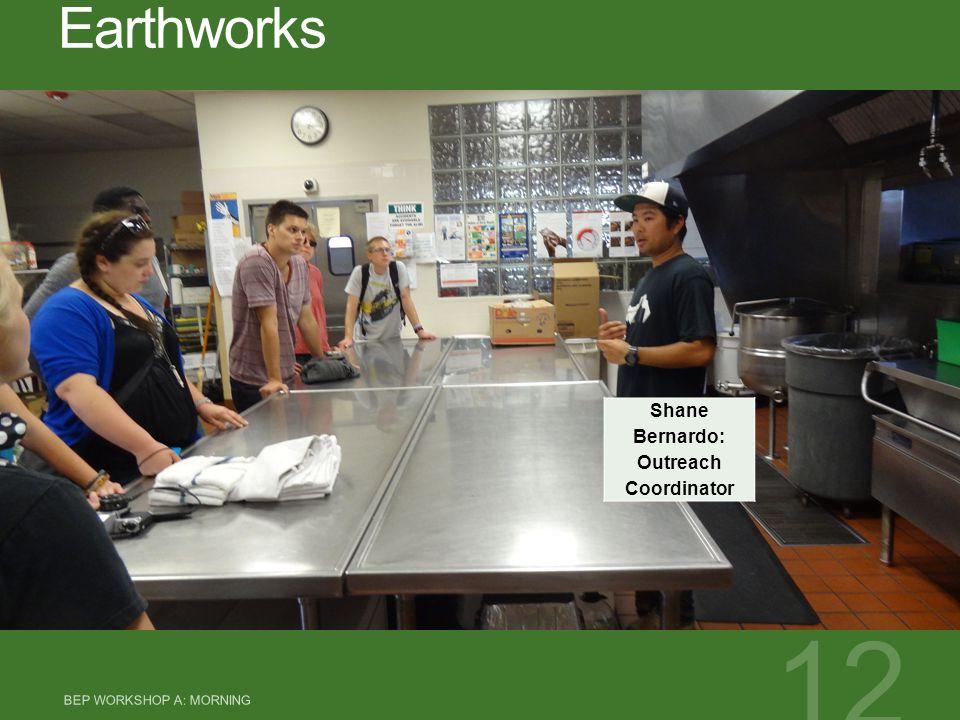 Earthworks BEP WORKSHOP A: MORNING 12 Shane Bernardo: Outreach Coordinator