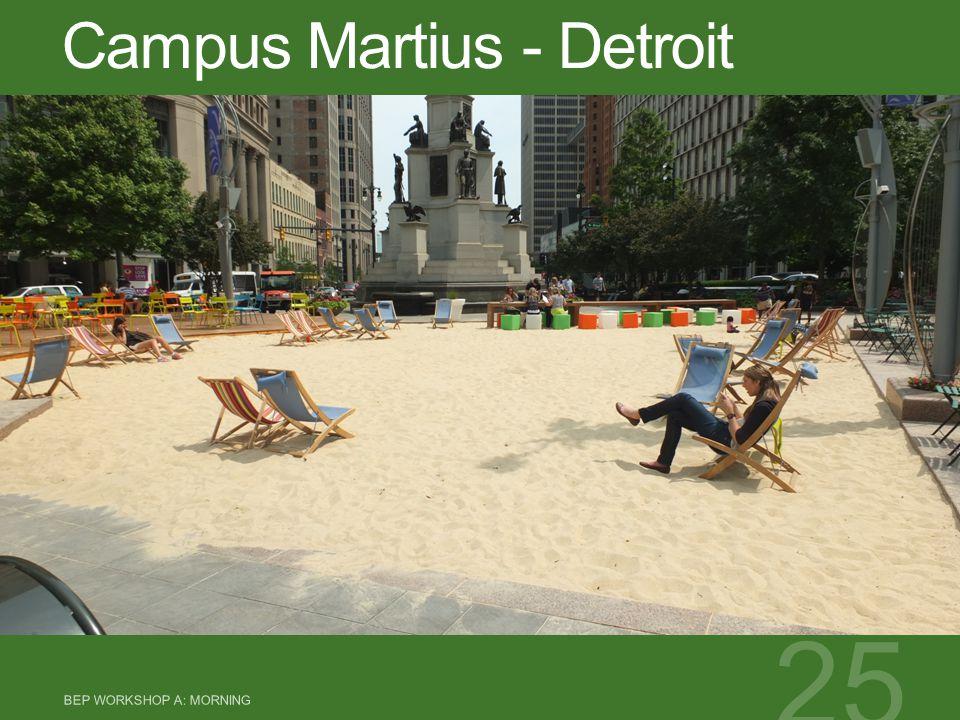 Campus Martius - Detroit BEP WORKSHOP A: MORNING 25