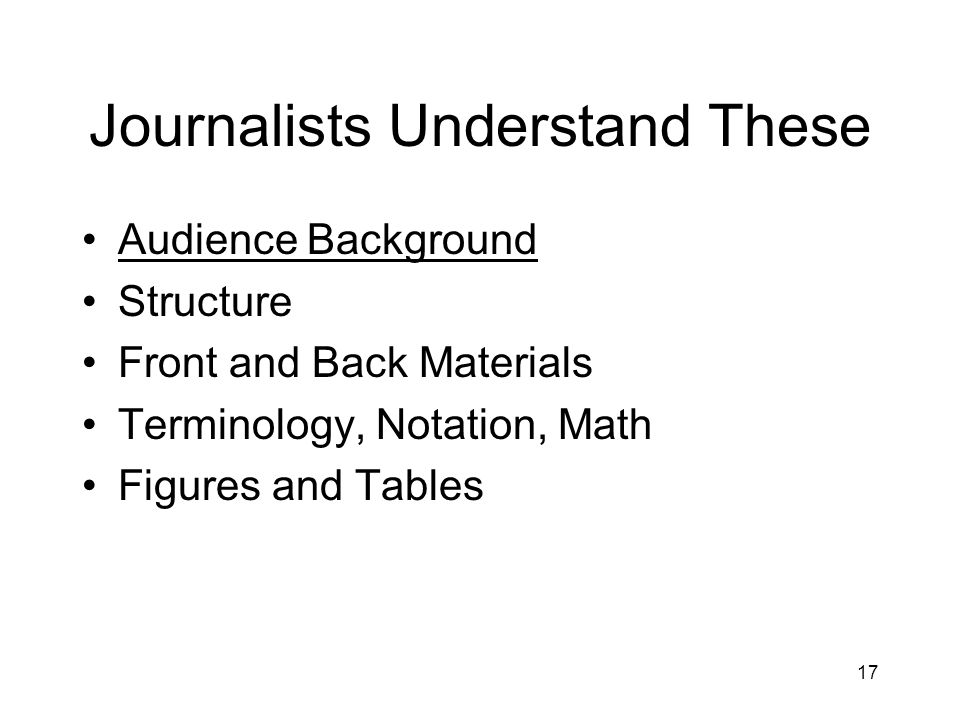 Journalists Understand These Audience Background Structure Front and Back Materials Terminology, Notation, Math Figures and Tables 17