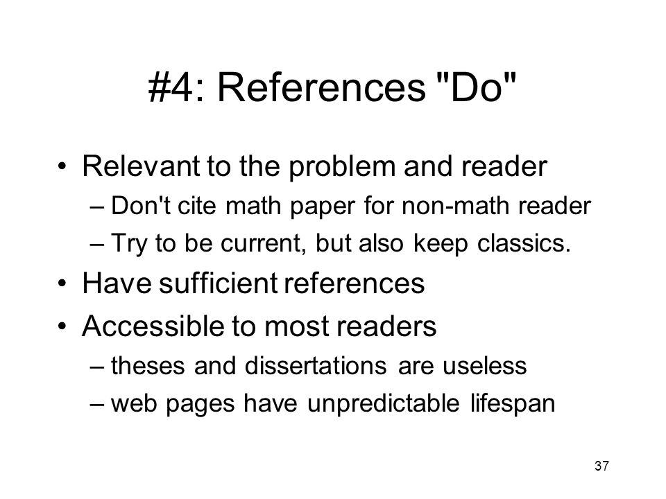 #4: References Do Relevant to the problem and reader –Don t cite math paper for non-math reader –Try to be current, but also keep classics.