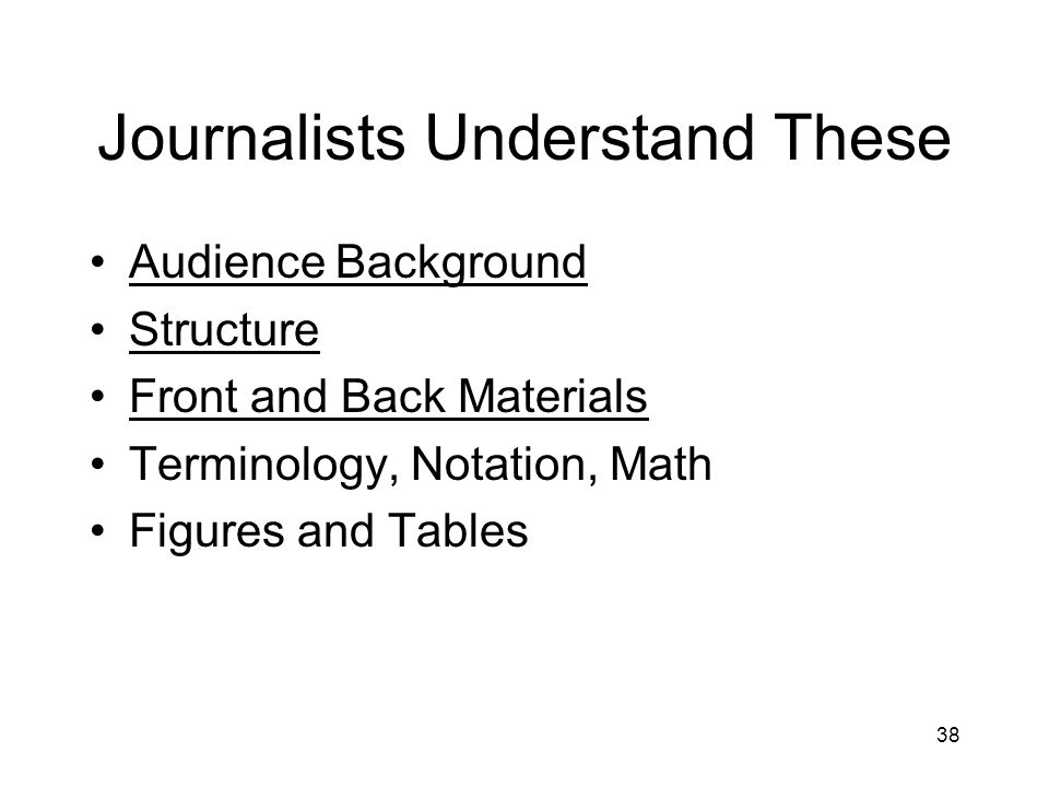 Journalists Understand These Audience Background Structure Front and Back Materials Terminology, Notation, Math Figures and Tables 38