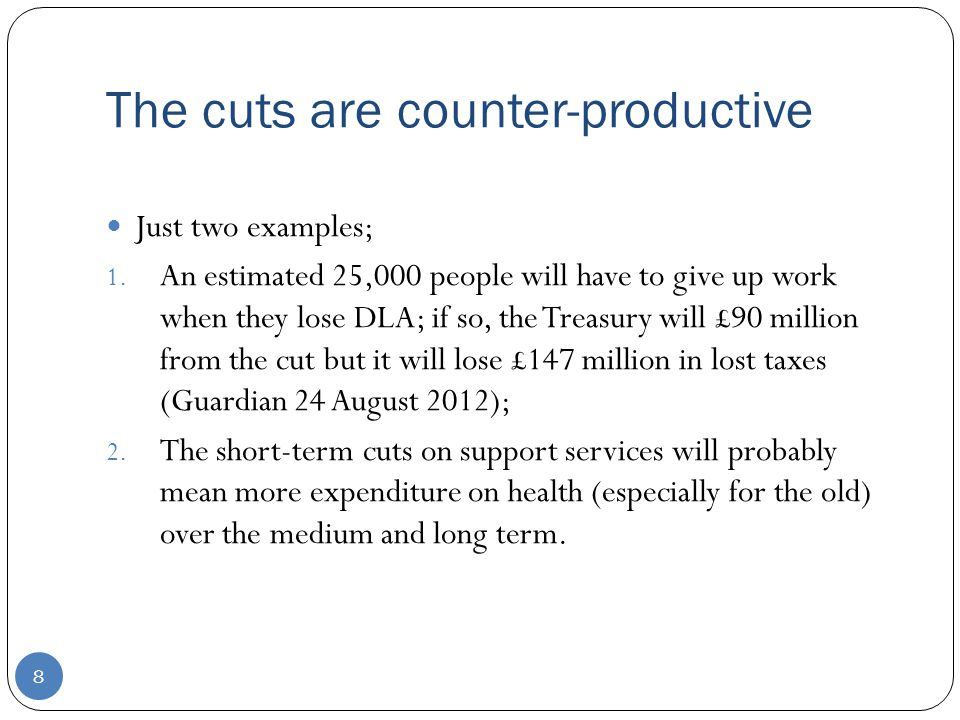 The cuts are counter-productive 8 Just two examples; 1.