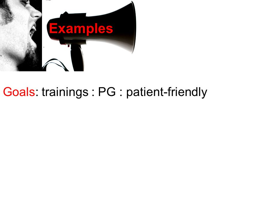 Goals: trainings : PG : patient-friendly Examples