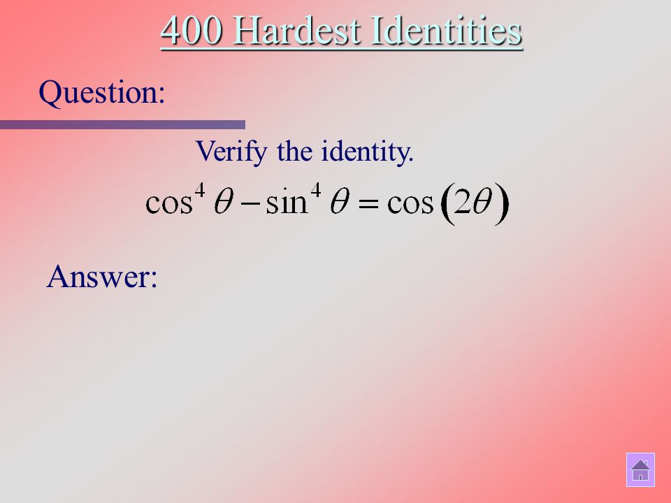 400 Hardest Identities Question: Answer: Verify the identity.